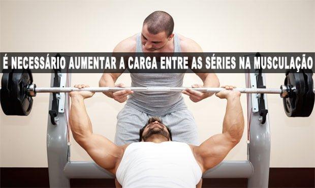 É necessário aumentar a carga entre as séries na musculação