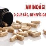 Aminoácidos: O que são, benefícios e como tomar