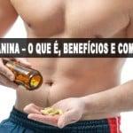 Beta Alanina – Para que serve, quais seus benefícios e como tomar