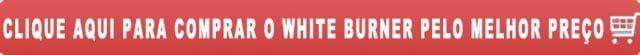 comprar white burner pelo melhor preço