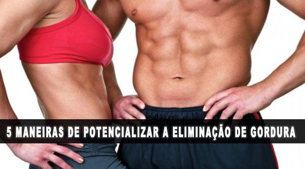 maneiras de potencializar a eliminação de gordura